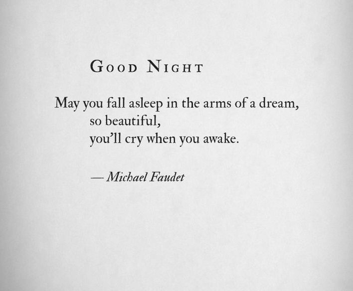 May You Fall Asleep In The Arms Of A Dream So Beautiful You Ll Cry When You Awake Cliche Quotes Beautiful Words Love Words