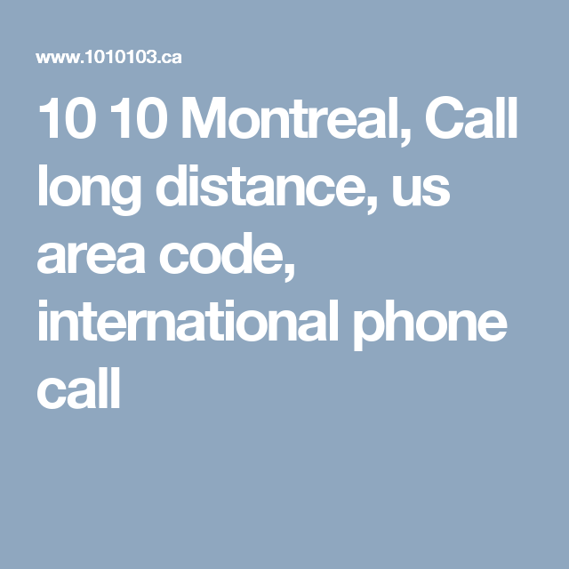 10 10 Montreal Call long distance us area code international