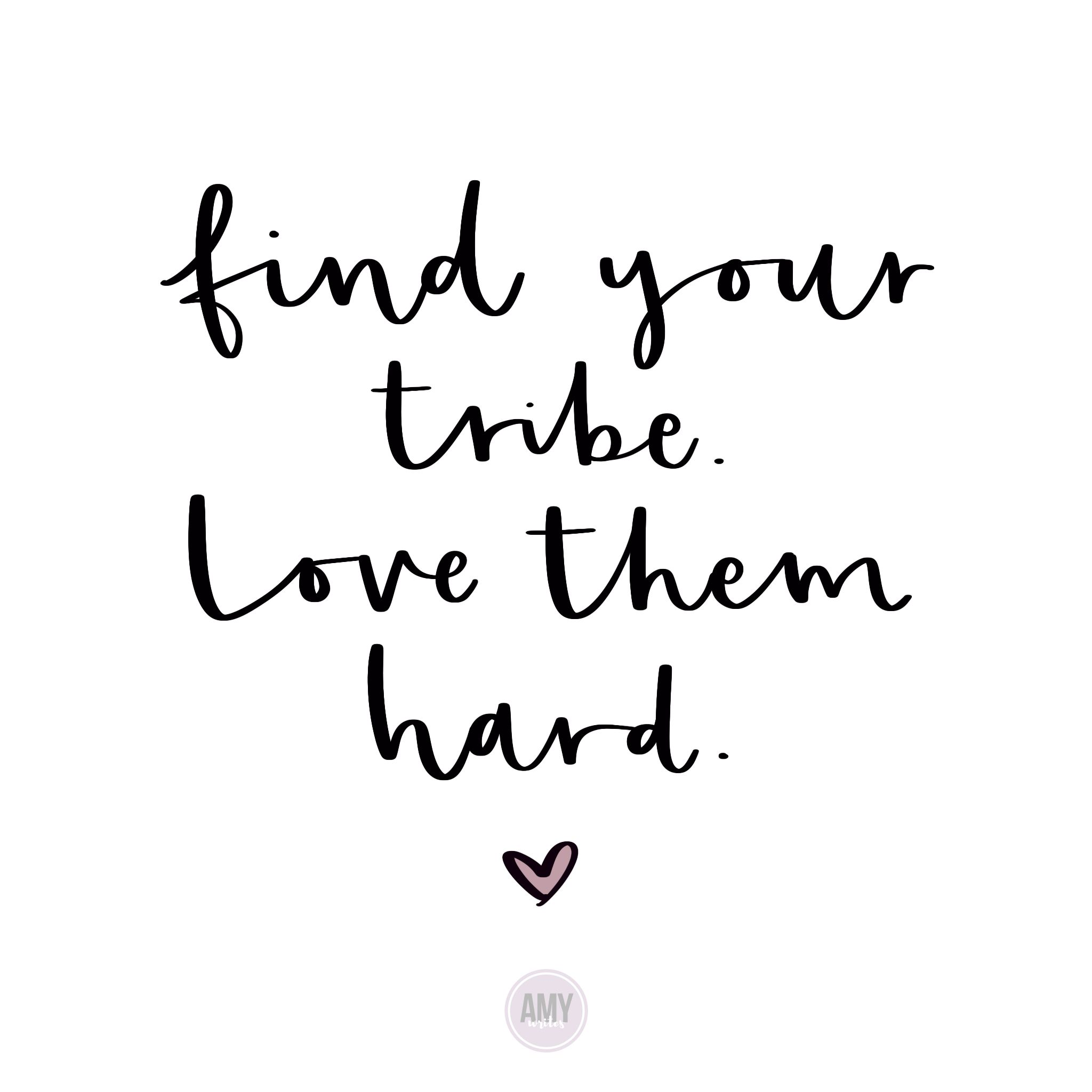 Download Find Your Tribe. Love Them Hard. #friendshipquotes # ...