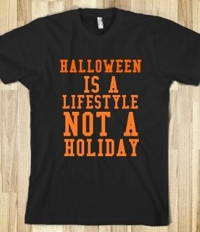 @Amanda Lally       Halloween Is a Lifestyle.....for you F.F.♥