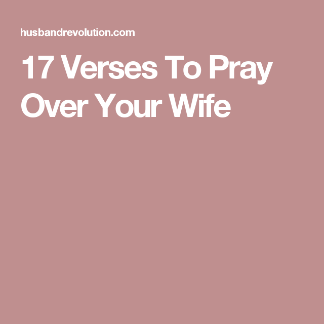 17 verses to pray over your wife verses spiritual leadership and 17 verses to pray over your wife negle Image collections