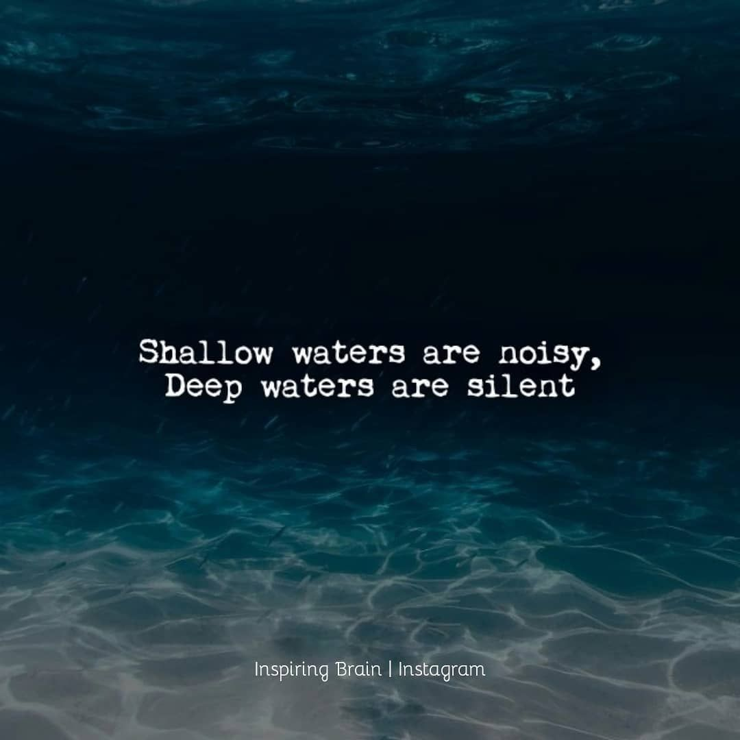 Shallow Waters Are Noisy Water Quotes Quotes Inspirational Positive Motivational Lines