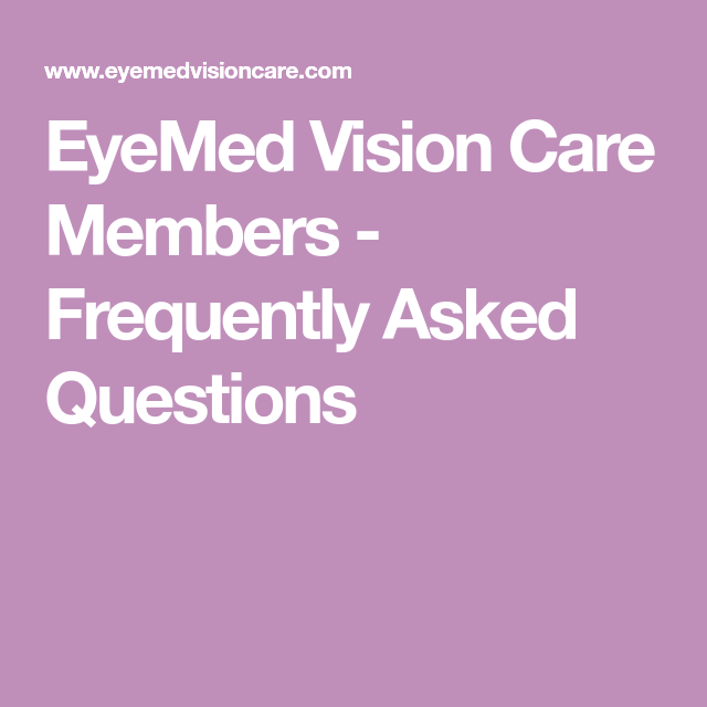 Eyemed Vision Care Members Frequently Asked Questions This Or