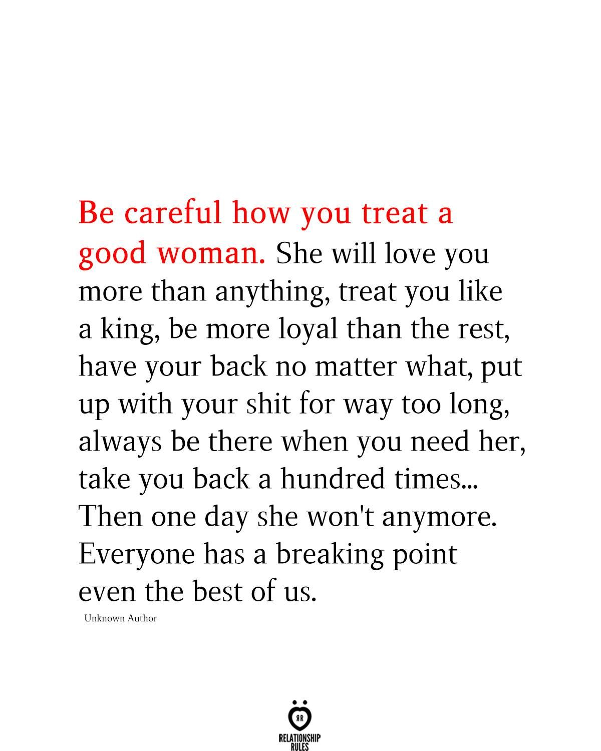 Be Careful How You Treat A Good Woman.