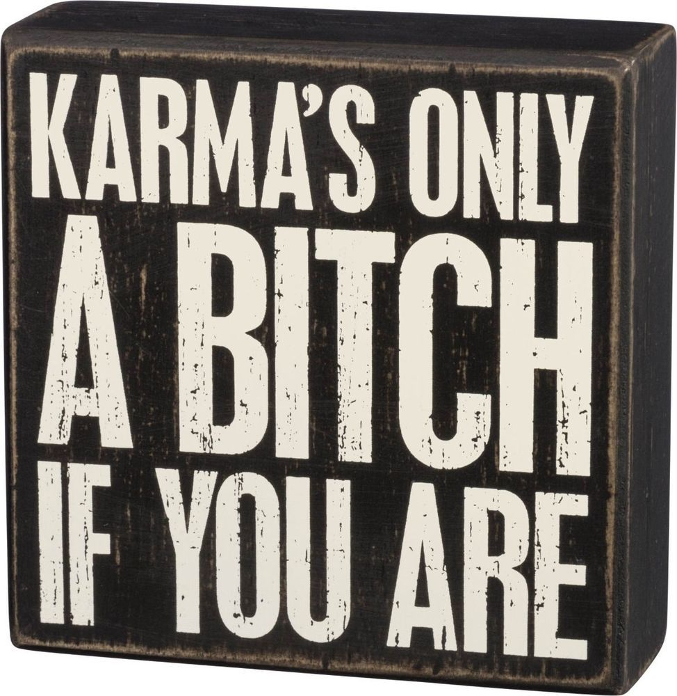 "Primitives By Kathy Box Sign - ""Karma's Only A Bitch If You Are"" #PrimitivesByKathy #RusticPrimitive"