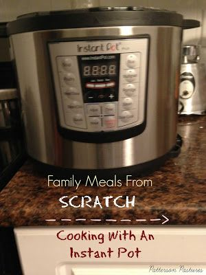Patterson Pastures: Family Meals From Scratch: Cooking With An Instant Pot