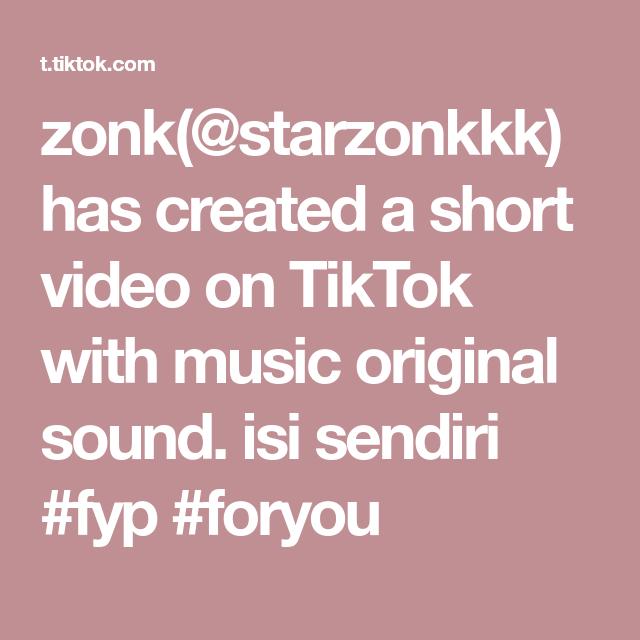 Zonk Starzonkkk Has Created A Short Video On Tiktok With Music Original Sound Isi Sendiri Fyp Foryou