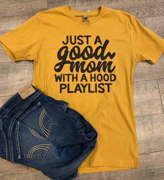 Just A Good Mom With A Hood Playlist Mom Life Shirt Funny Mom Tee Motherhood Mustard