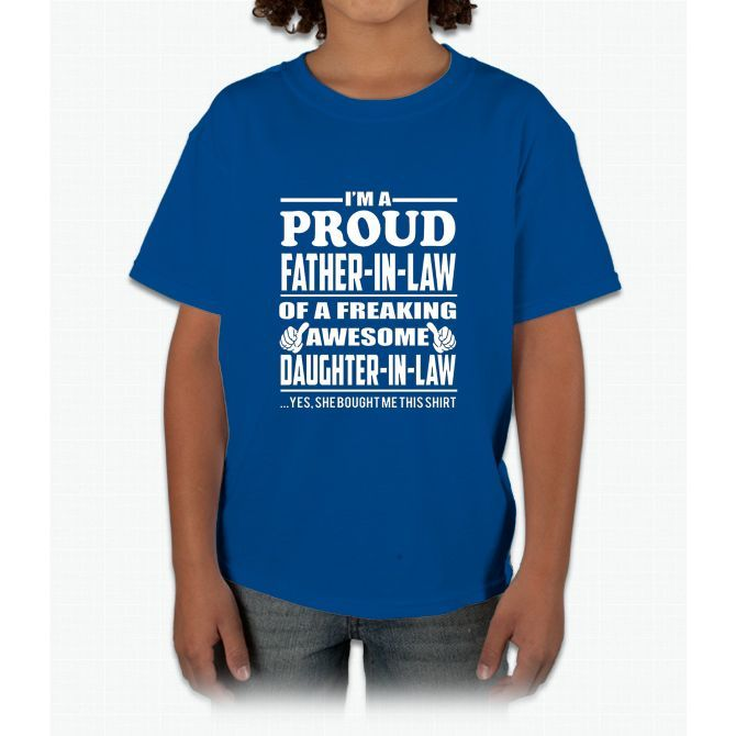 i'm a proud father in law freaking awesome daughter shirt Young T-Shirt