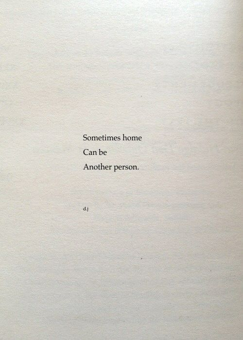 Sometimes Home Can Be Another Person By D J Words Quotes Quotes Deep Personal Quotes