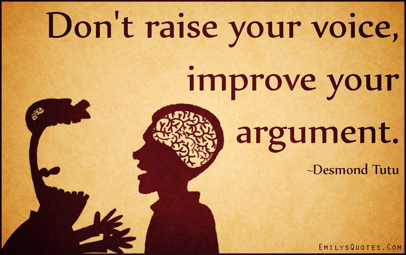 004 Don't raise your voice, improve your argument Things