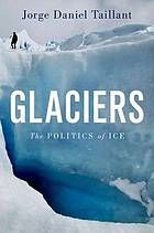 Glaciers : the politics of ice