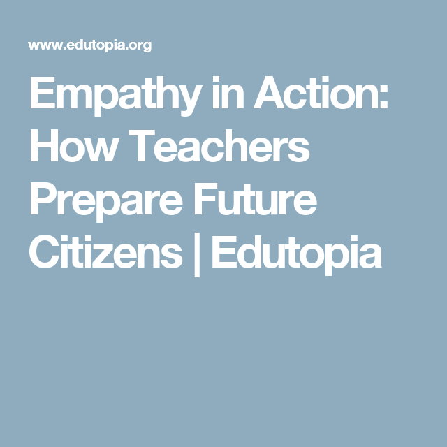 Empathy In Action How Teachers Prepare >> Empathy In Action How Teachers Prepare Future Citizens Ed