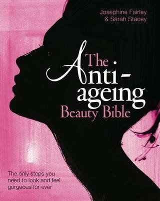 The Anti-Ageing Beauty Bible: The Only Steps You Need to Look and Feel Gorgeous for Ever:Amazon.co.uk:Books