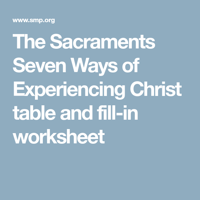 The Sacraments Seven Ways Of Experiencing Christ Table And Fill In