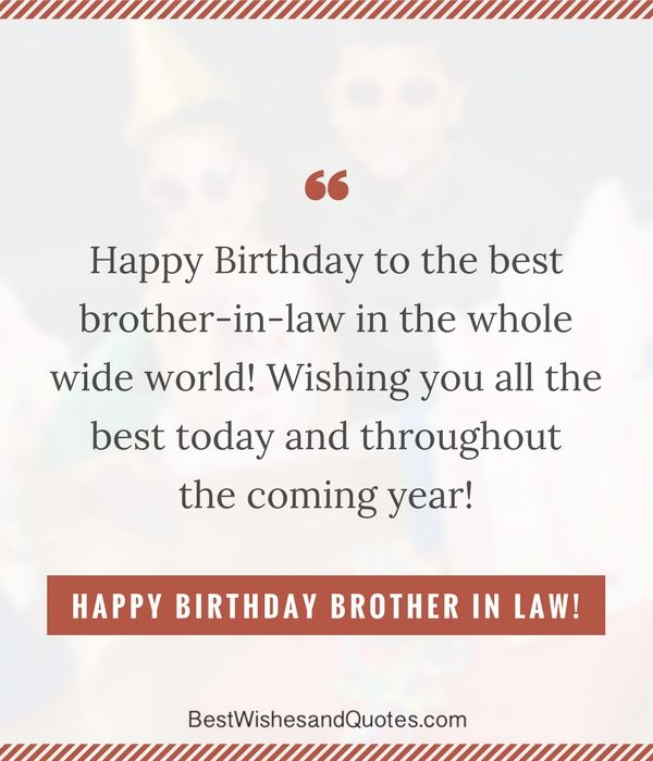 Say Happy Birthday Brother In Law By Using One Of These Unique And Memorable Birthday Messages And Quotes