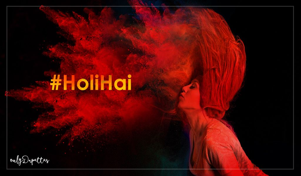 Holi's a special occasion of the year to remember the close one's with splashing colours! #OnlyDupattas #HoliHai