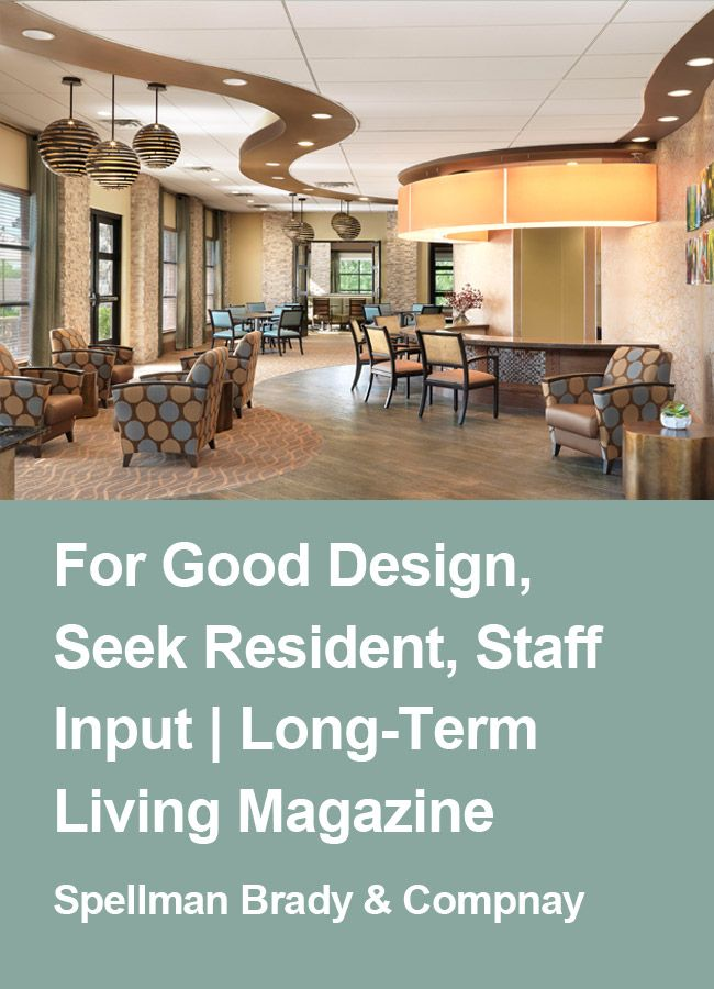 Long Term Living Magazine Article About The Importance Of Staff And Resident Input In Interior Senior Living Interior Design Senior Living Design Senior Living