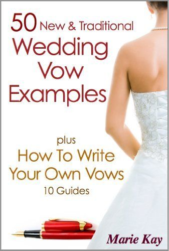 50 New Traditional Wedding Vows Plus How To Write Your Own Vows 10 Guides By Marie Kay