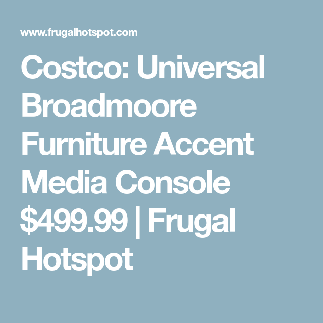 Costco: Universal Broadmoore Furniture Accent Media Console