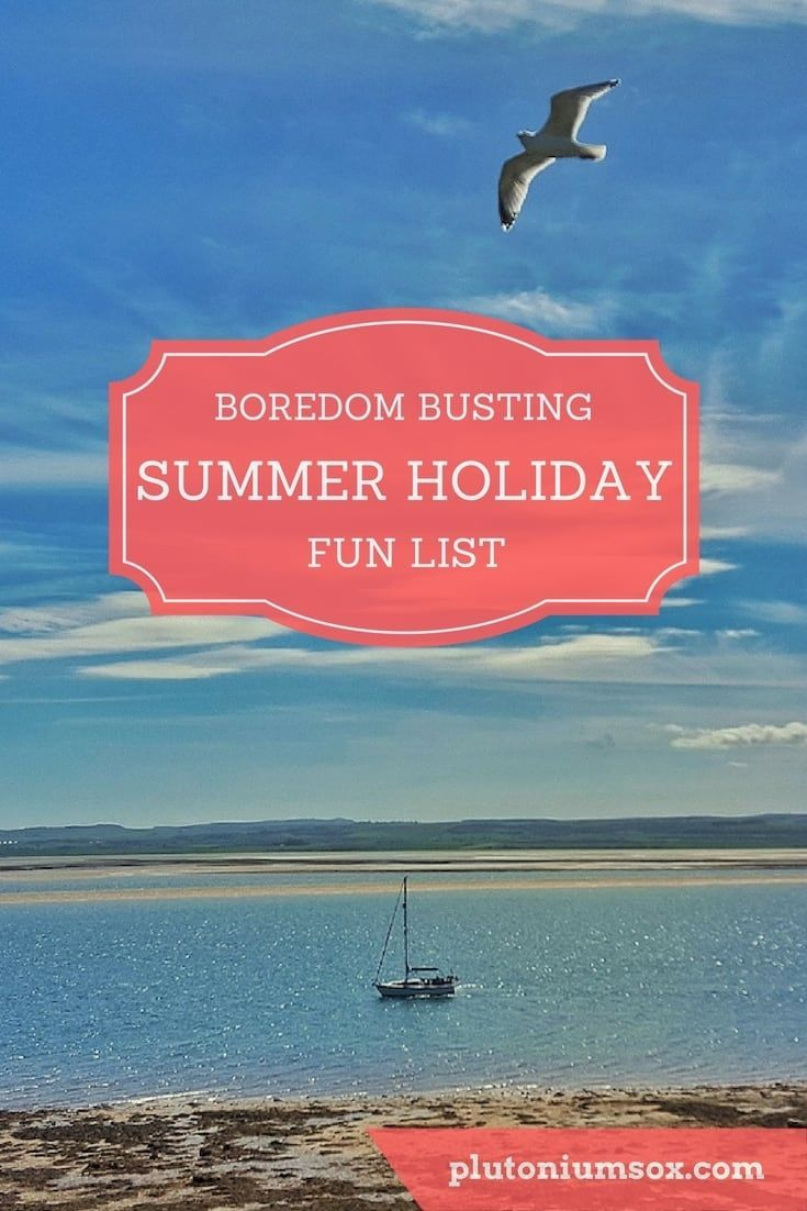 The boredom busting summer holiday fun list (With images