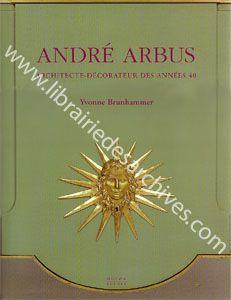 Andre Arbus Architecte Decorateur Des Annees 40 Librairie Des Archives Livre D Art Architecte Andre