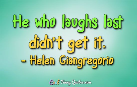 he who laughs last saying
