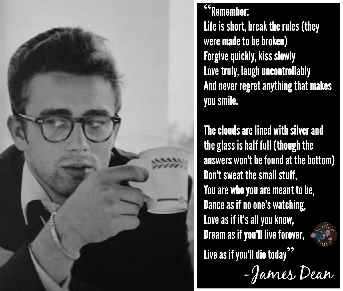 """""""Dream as if you'll live forever, Live as if you'll die today"""" - James Dean"""