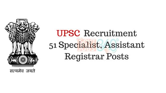 UPSC - 51 Specialist, Assistant Registrar Posts