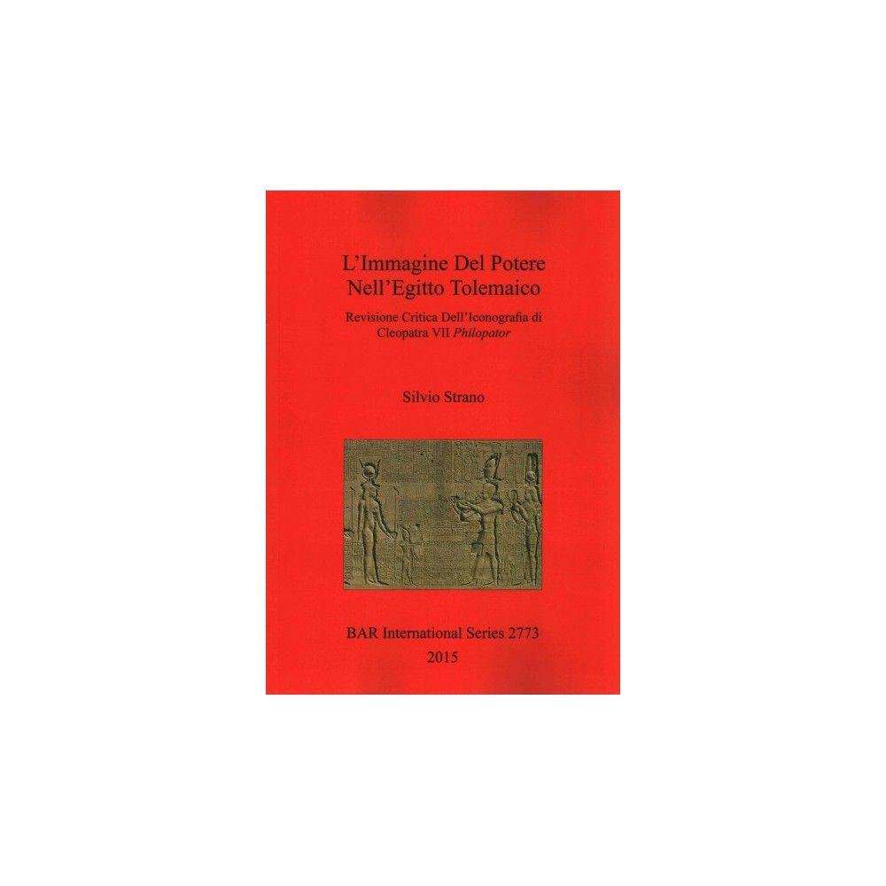 L'Immagine Del Potere Nell'Egitto Tolemaico : Revisione Critica Dell'Iconografia Di Cleopatra Vii