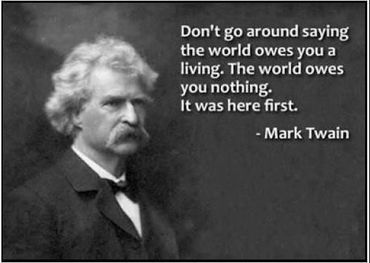 The World Doesn T Owe You Anything Mark Twain Quotes Super Quotes Quotable Quotes