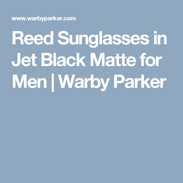Reed Sunglasses In Jet Black Matte For Men Warby Parker Warby Parker Eyeglasses How To Memorize Things