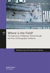 Laura Hirvi, Hanna Snellman (eds.): Where is the Field? The Experience of Migration Viewed through the Prism of Ethnographic Fieldwork (2012)
