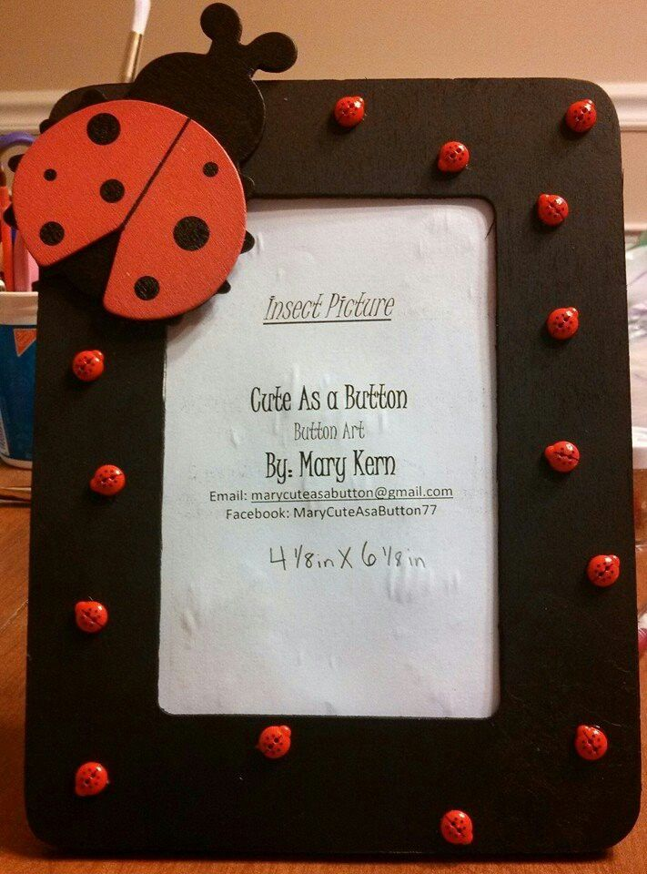 4x6 Ladybug Picture Frame  If you would like to order one please visit my Facebook page: https://m.facebook.com/MaryCuteAsaButton77 or send me an e-mail: marycuteasabutton@gmail.com