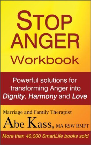 Stop Anger Save Yourself And Your Family By Abe Kass Http Www Amazon Com Dp B001lrqga4 Ref Cm Sw R Pi Dp B2fqub08p8kzy How To Control Anger Anger Workbook