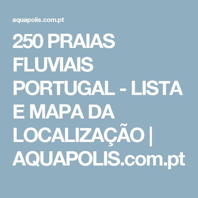 mapa das praias fluviais em portugal 250 PRAIAS FLUVIAIS PORTUGAL   LISTA E MAPA DA LOCALIZAÇÃO  mapa das praias fluviais em portugal