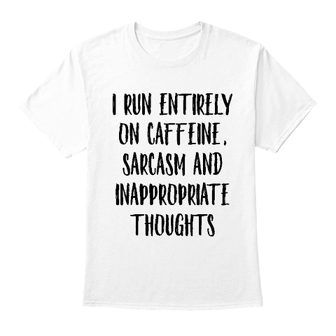 Funny I Run On Caffeine Sarcasm Products from Funny Gifts | Teespring I run entirely
