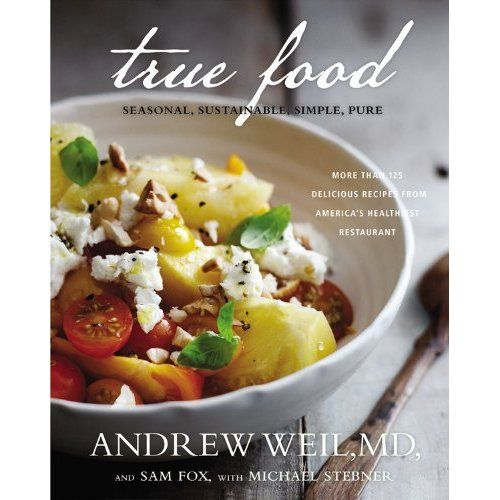 True Food: Seasonal, Sustainable, Simple, Pure from the brilliant @DrWeil