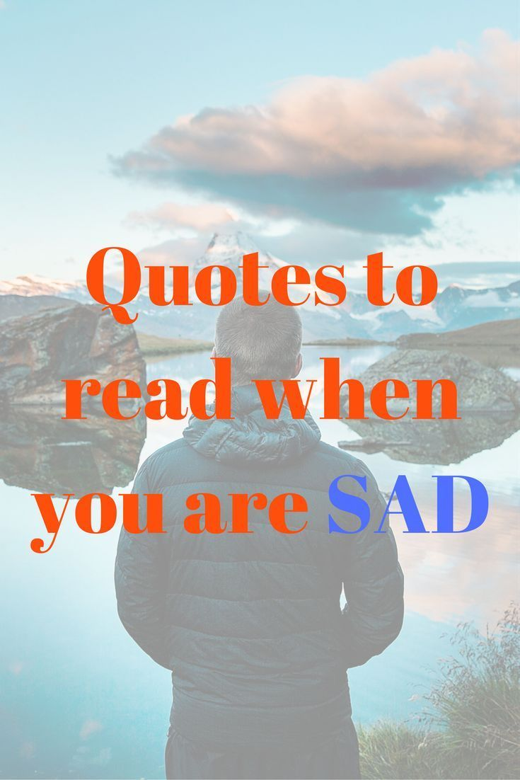 25 Inspirational Quotes To Read When Feeling Sad Uplifting Quotes