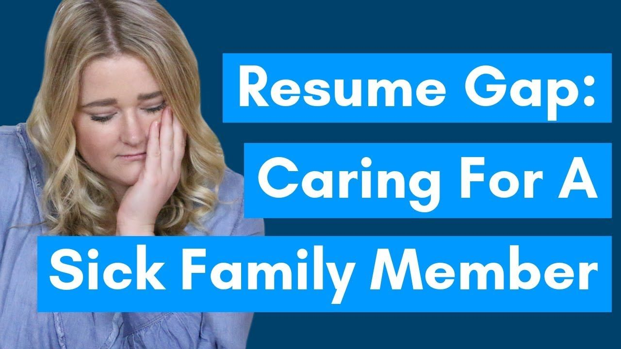 Explaining resume gaps caring for a sick family member