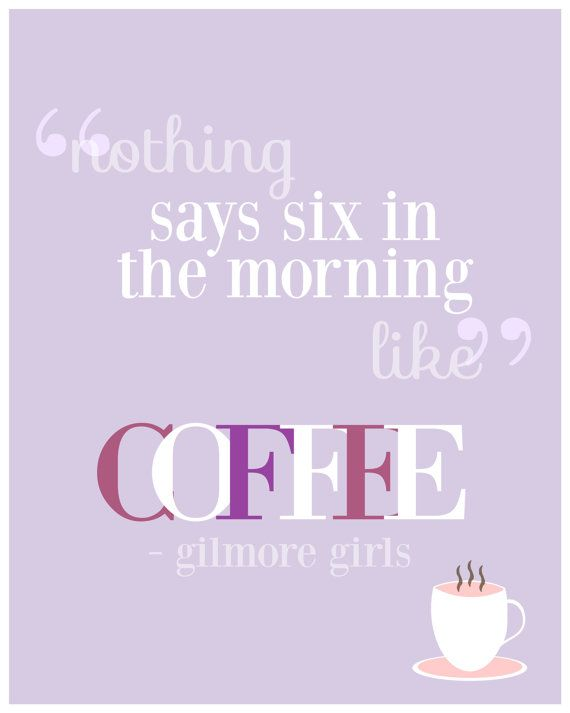 Nothing says Six in the morning like Coffee by