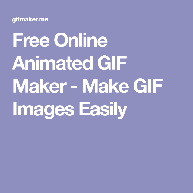 Free online animated gif maker make gif images easily gif free online animated gif maker make gif images easily gif pinterest animated gif maker and banner online negle Choice Image