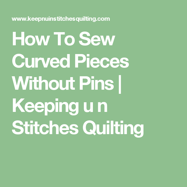 How To Sew Curved Pieces Without Pins   Keeping u n Stitches Quilting