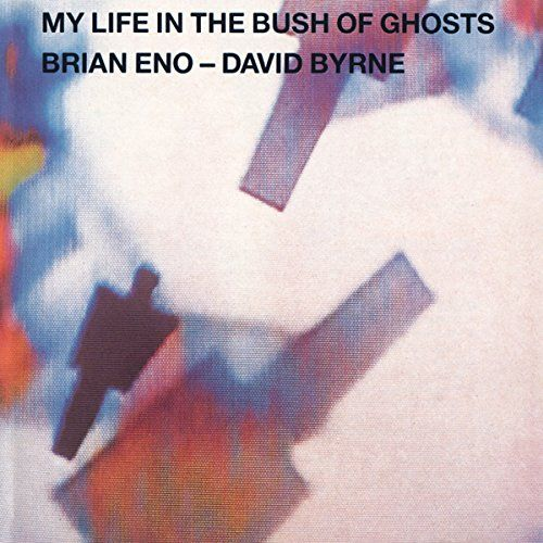 Album art: Brian Eno & David Byrne - My Life in the Bush of Ghosts