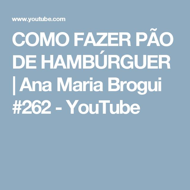 COMO FAZER PÃO DE HAMBÚRGUER   Ana Maria Brogui #262 - YouTube