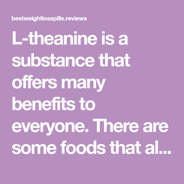 Which Foods Contain L-Theanine? – Information You Need To