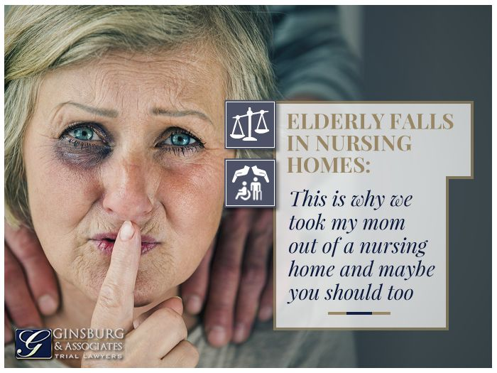 Elderly Falls in Nursing Homes: This is why we took my mom out of a nursing home and maybe you should too