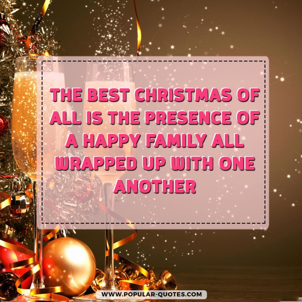 The best christmas of all is the presence of a happy family all by the publishing of popular quotes enjoy the best collection of quotes for christmas holidays christmas wishes christmas greetings and shareable cards m4hsunfo Choice Image