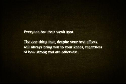 Everyone has their weak spot.