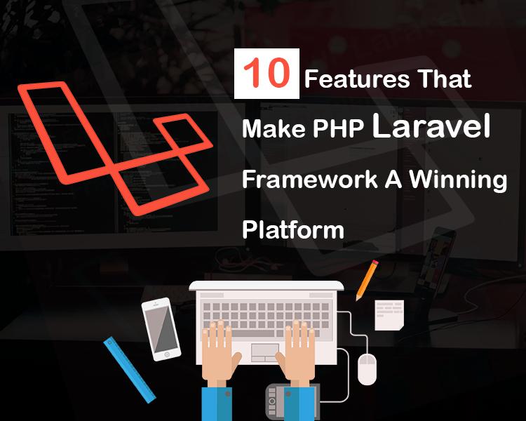 10 Features That Make PHP Laravel Framework A Winning Platform